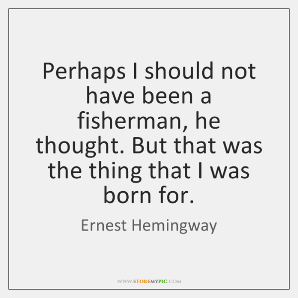 ernest-hemingway-perhaps-i-should-not-have-been-a-quote-on-storemypic-fb4f2.png