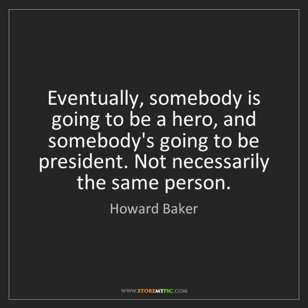 eventually-hero-president-necessarily-person-quote-on-storemypic-0965c.png