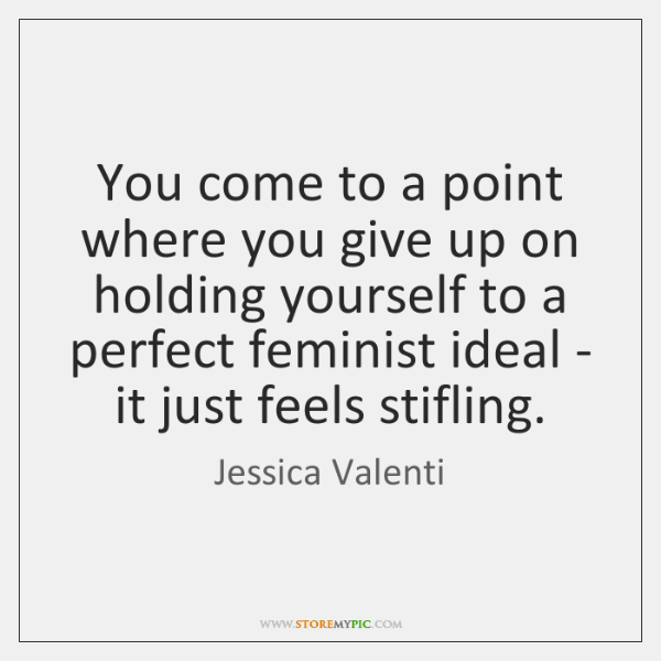 You come to a point where you give up on holding yourself ...