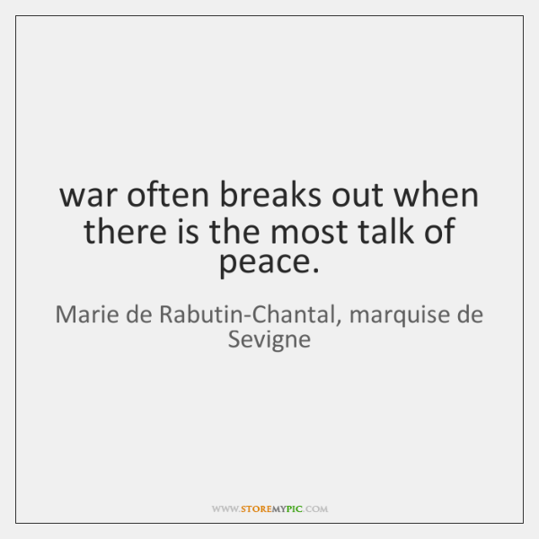 war often breaks out when there is the most talk of peace.