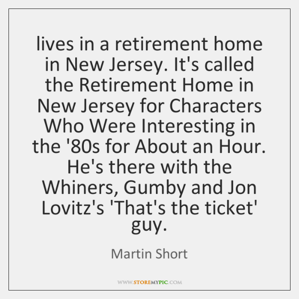 lives in a retirement home in New Jersey. It's called the Retirement ...