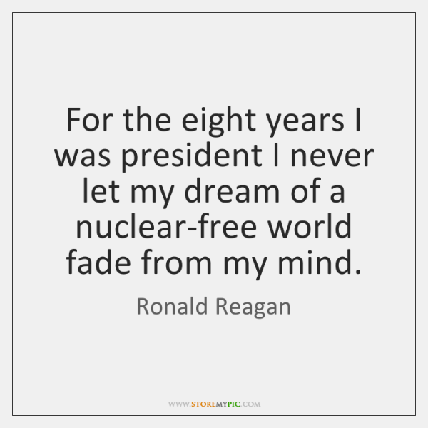 For the eight years I was president I never let my dream ...