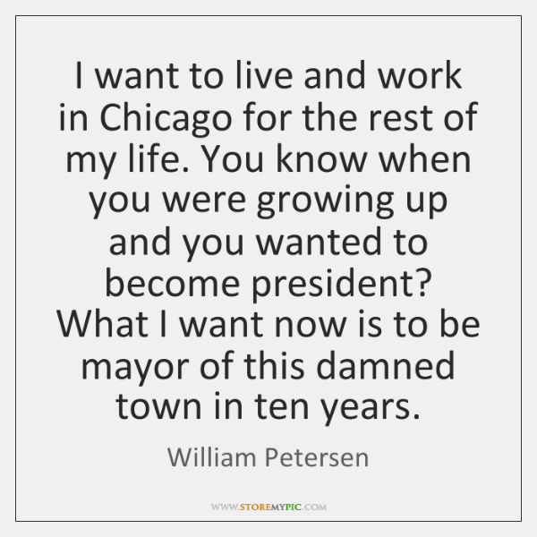 I want to live and work in Chicago for the rest of ...