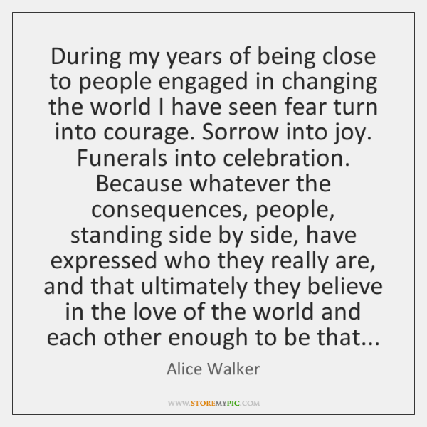 During my years of being close to people engaged in changing the ...