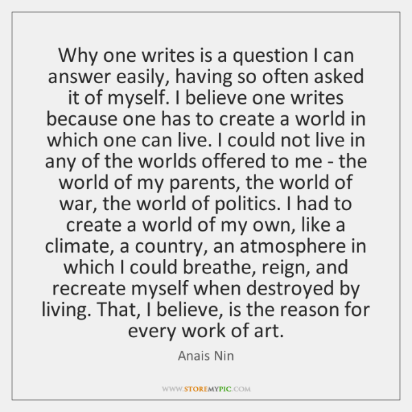 Why one writes is a question I can answer easily, having so ...