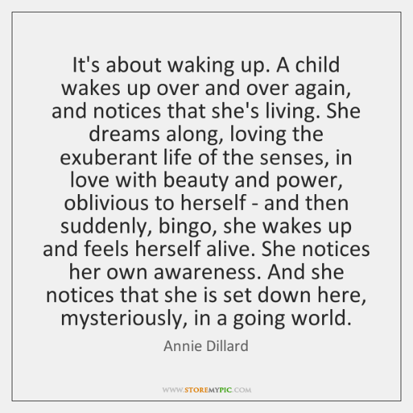 It's about waking up. A child wakes up over and over again, ...