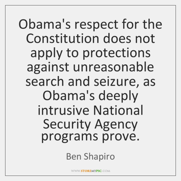 Obama's respect for the Constitution does not apply to protections against unreasonable ...