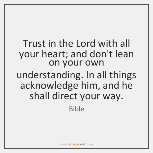 Trust in the Lord with all your heart; and don't lean on ...