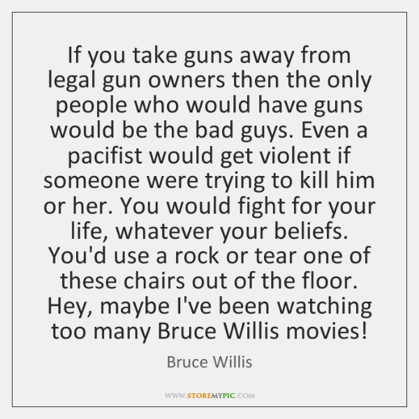 If you take guns away from legal gun owners then the only ...