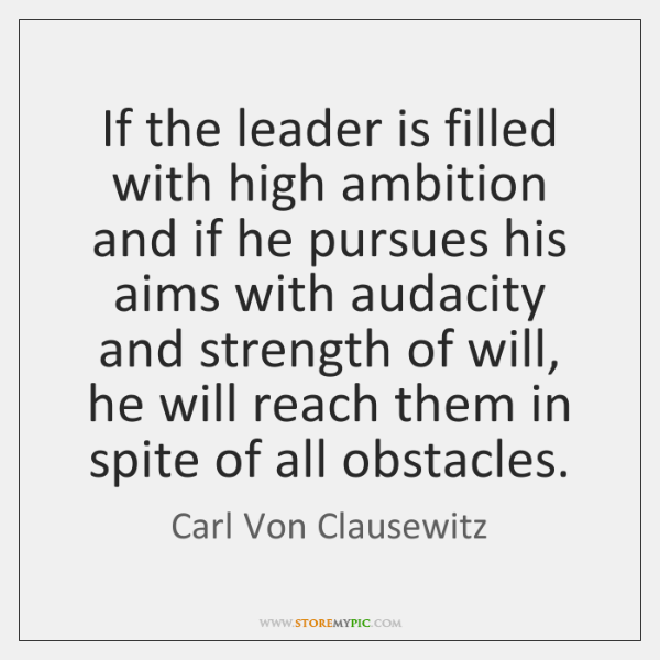 If the leader is filled with high ambition and if he pursues ...