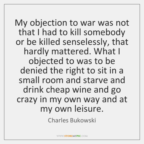 My objection to war was not that I had to kill somebody ...