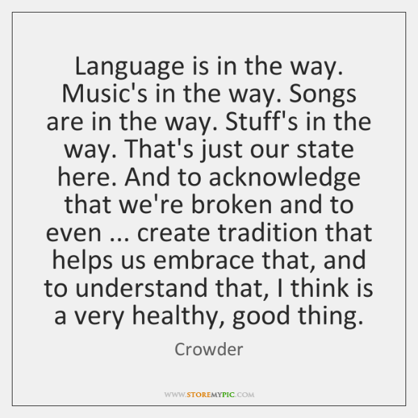 Language is in the way. Music's in the way. Songs are in ...