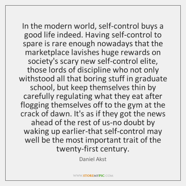 In the modern world, self-control buys a good life indeed. Having self-control ...