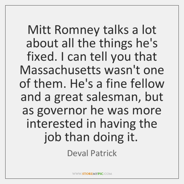 Mitt Romney talks a lot about all the things he's fixed. I ...