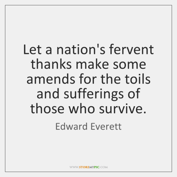 Let a nation's fervent thanks make some amends for the toils and ...