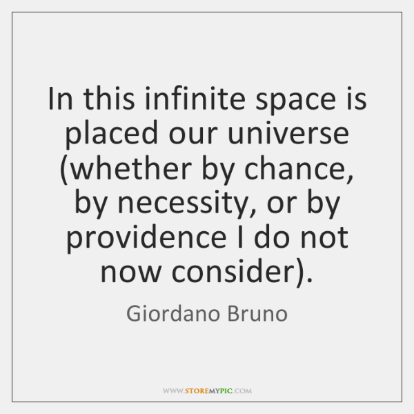 In this infinite space is placed our universe (whether by chance, by ...