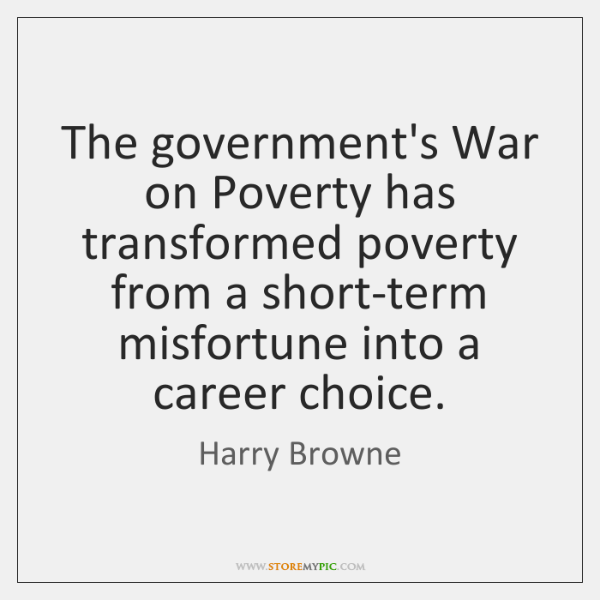The government's War on Poverty has transformed poverty from a short-term misfortune ...