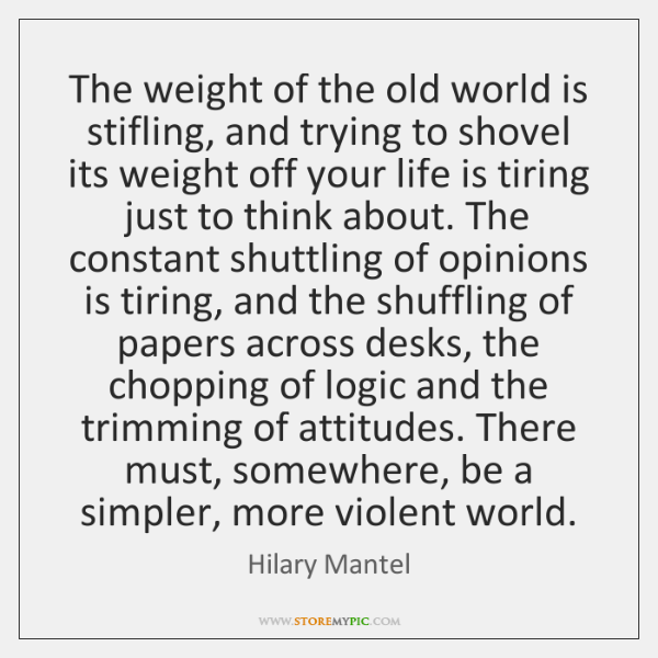The weight of the old world is stifling, and trying to shovel ...