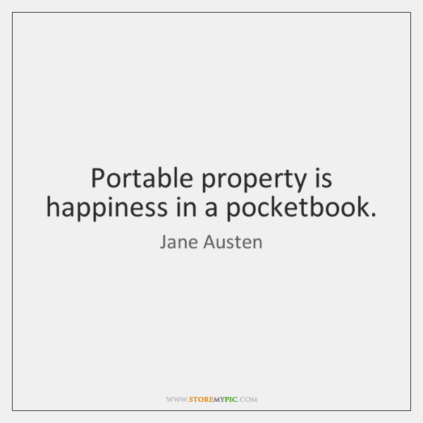 Portable property is happiness in a pocketbook.