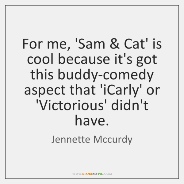 For me, 'Sam & Cat' is cool because it's got this buddy-comedy aspect ...