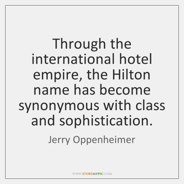 Through the international hotel empire, the Hilton name has become synonymous with ...