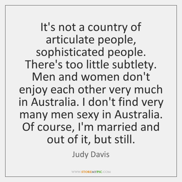 It's not a country of articulate people, sophisticated people. There's too little ...