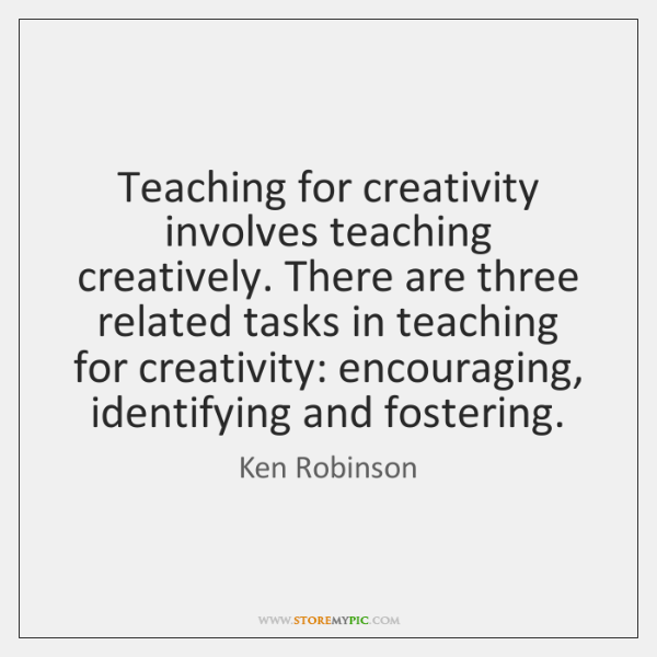 Teaching for creativity involves teaching creatively. There are three related tasks in ...