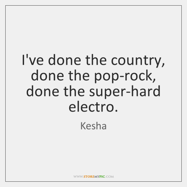 I've done the country, done the pop-rock, done the super-hard electro.