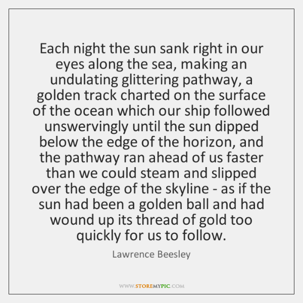 Each night the sun sank right in our eyes along the sea, ...