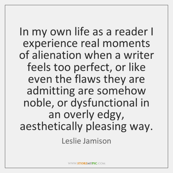 In my own life as a reader I experience real moments of ...