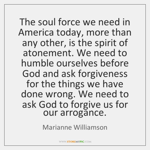 The soul force we need in America today, more than any other, ...