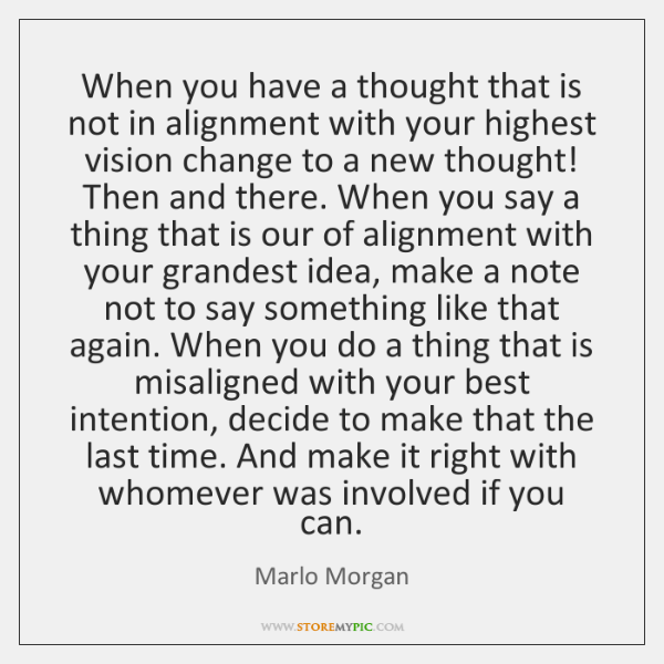 When you have a thought that is not in alignment with your ...