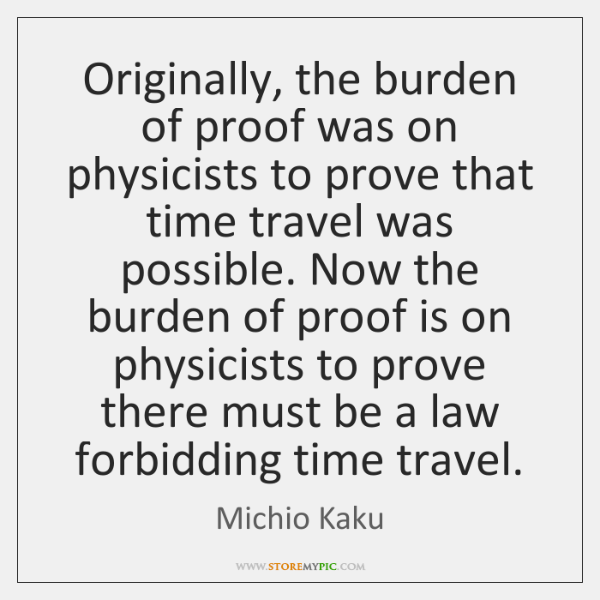 Originally, the burden of proof was on physicists to prove that time ...