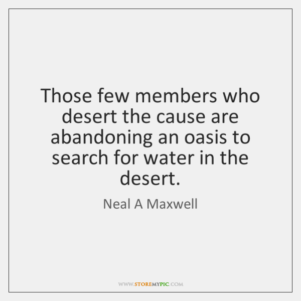 Those few members who desert the cause are abandoning an oasis to ...