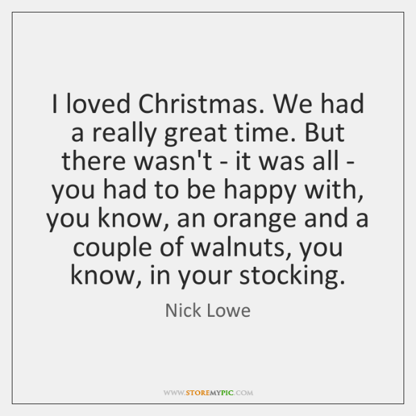 I loved Christmas. We had a really great time. But there wasn't ...