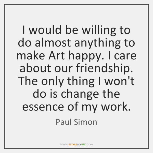 I would be willing to do almost anything to make Art happy. ...