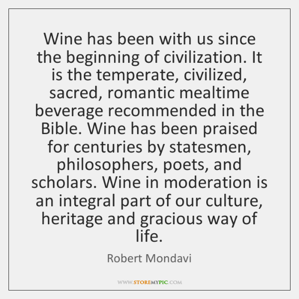 Wine has been with us since the beginning of civilization. It is ...