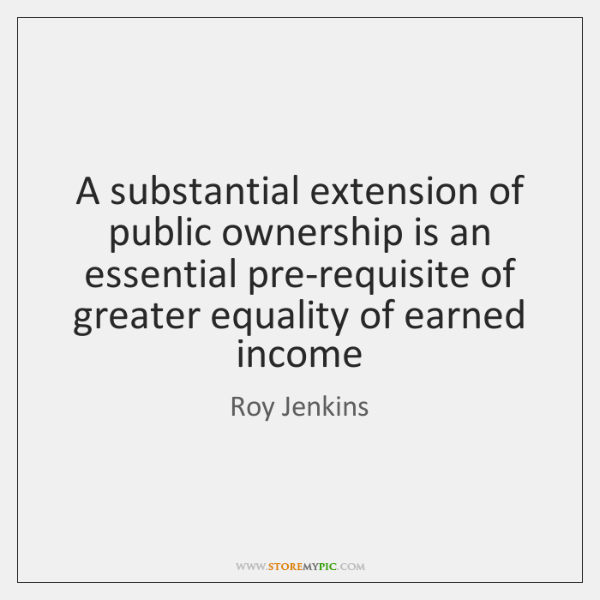 A substantial extension of public ownership is an essential pre-requisite of greater ...