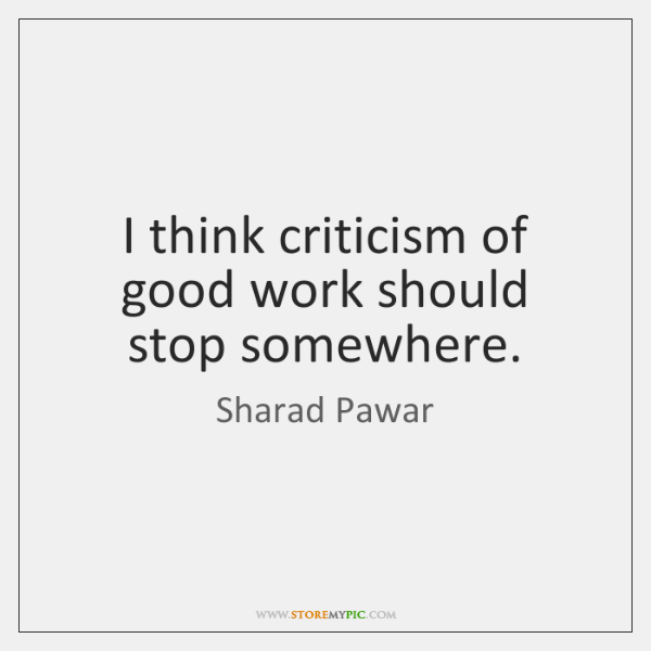 I think criticism of good work should stop somewhere.