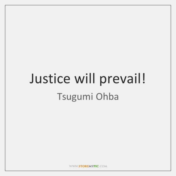 Justice will prevail!