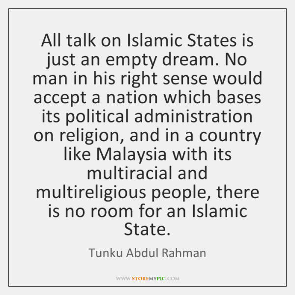 All talk on Islamic States is just an empty dream. No man ...
