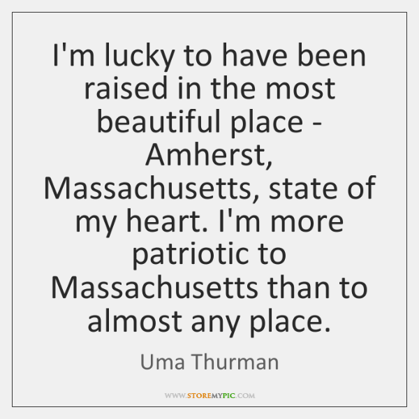 I'm lucky to have been raised in the most beautiful place - ...