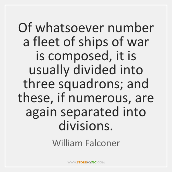 Of whatsoever number a fleet of ships of war is composed, it ...