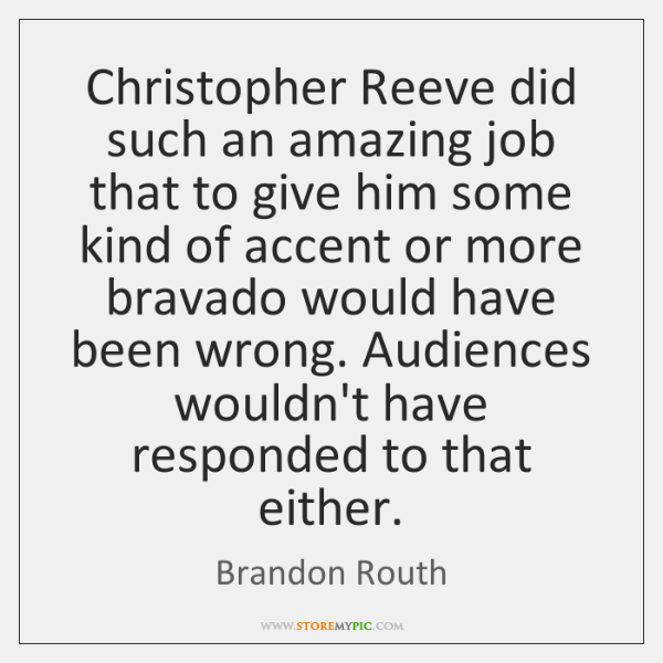 Christopher Reeve did such an amazing job that to give him some ...