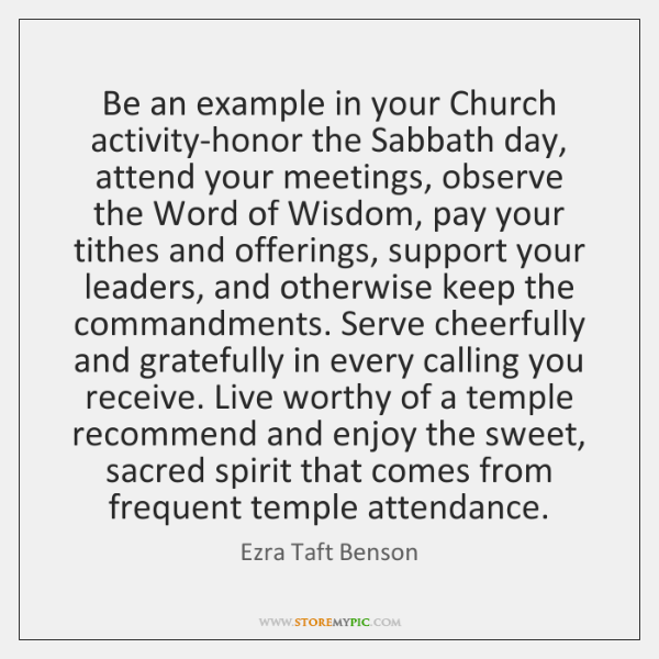 Be an example in your Church activity-honor the Sabbath day, attend your ...