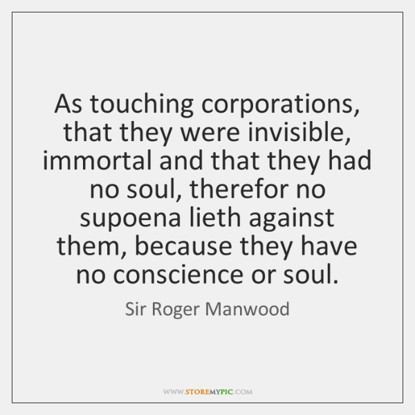 As touching corporations, that they were invisible, immortal and that they had ...