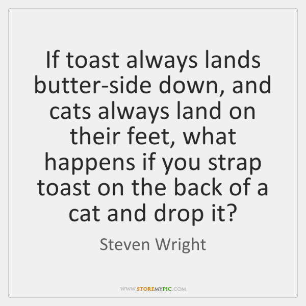If toast always lands butter-side down, and cats always land on their ...