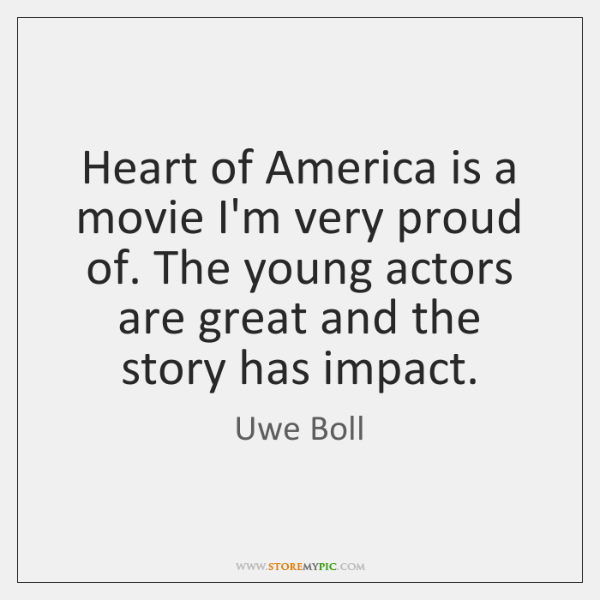 Heart of America is a movie I'm very proud of. The young ...