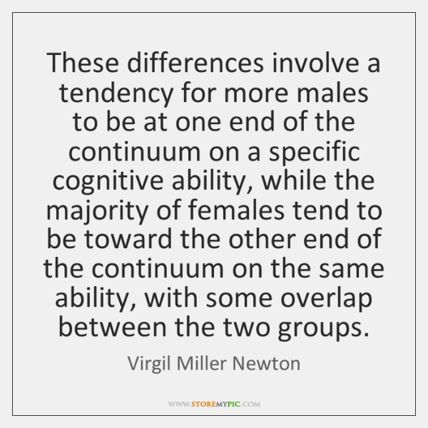 These differences involve a tendency for more males to be at one ...
