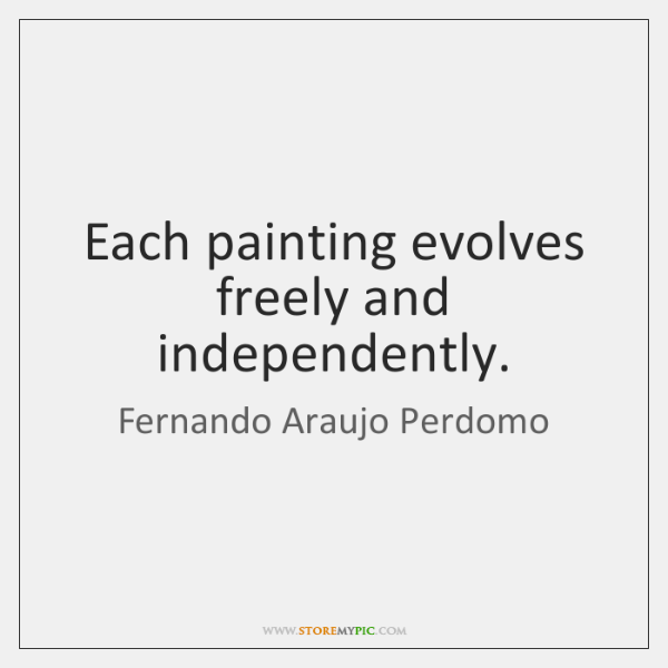 Each painting evolves freely and independently.